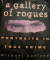 A Gallery of Rogues: Portraits in True Crime - Michael Kurland