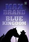 Blue Kingdom - Max Brand
