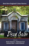 Best New England Crime Stories 2012: Dead Calm - Barbara Ross, Katherine Fast, Leslie Wheeler, Mark Ammons