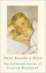 Never Breathe a Word: The Collected Stories of Caroline Blackwood - Caroline Blackwood