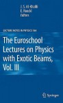 The Euroschool Lectures on Physics with Exotic Beams, Vol. III - Jim Al-Khalili, Ernst Roeckl, E. Roeckl