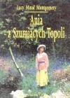 Ania z Szumiących Topoli - L.M. Montgomery
