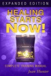 Healing Starts Now! Expanded Edition: Complete Training Manual - Joan Hunter