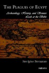 The Plagues of Egypt: Archaeology, History and Science Loot at the Bible - S.I. Trevisanato