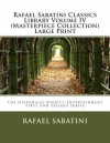 Rafael Sabatini Classics Library Volume IV (Masterpiece Collection) Large Print: The Historical Night's Entertainment First and Second Series - Rafael Sabatini