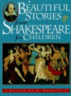 Beautiful Stories from Shakespeare for Children: Being a Choice Collection from the World's Greatest Classic Writer Wm. Shakespeare - E. Nesbit, Max Bihn, William Shakespeare