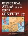 Historical Atlas of the 20th Century - John Haywood