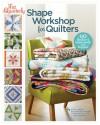 Fat Quarterly Shape Workshop for Quilters: 60 Blocks + a Dozen Quilts and Projects! - Katy Jones, Brioni Greenberg, Tacha Brucher, John Adams, Tacha Bruecher, John Q. Adams