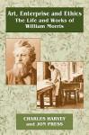 Art, Enterprise and Ethics: The Life and Work of William Morris - Charles Harvey, John Press