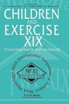 Children and Excercise XIX: Promoting Health and Well Being - Neil Armstrong, Joanne Welsman, Brian J. Kirby, Joanne R. Welsman