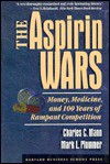 The Aspirin Wars: Money, Medicine & 100 Years of Rampant Competition - Charles C. Mann, Mark L. Plummer