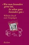 """""""Was man besonders gerne tut, ist selten ganz besonders gut"""" : Wilhelm Busch zum Vergnügen - H.C. Wilhelm Busch, Karl-Heinz Hartmann"""