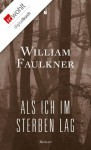 Als ich im Sterben lag (German Edition) - William Faulkner, Maria Carlsson