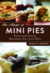 The Magic of Mini Pies: Sweet and Savory Miniature Pies and Tarts - Abigail R. Gehring