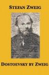 Dostoevsky by Zweig - Stefan Zweig, Eden Paul, Cedar Paul