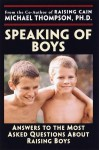 Speaking of Boys: Answers to the Most-Asked Questions About Raising Sons - Michael G. Thompson, Teresa Barker