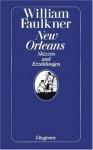 New Orleans: Skizzen und Erzählungen - William Faulkner, Arno Schmidt, Carvel Collins