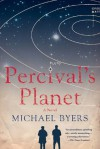 Percival's Planet: A Novel - Michael Byers