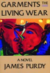 Garments the Living Wear - James Purdy