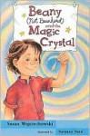 Beany, Not Beanhead and the Magic Crystal - Susan Wojciechowski, Susanna Natti