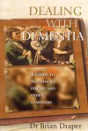 Dealing with Dementia: A Guide to Alzheimer's Disease and Other Dementias - Brian Draper