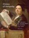 Visions of Antiquity: The Society of Antiquaries of London 1707-2007 - Susan M. Pearce
