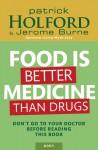 Food is Better Medicine Than Drugs: Your Prescription for Drug-Free Health - Patrick Holford, Jerome Burne