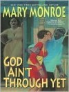 God Ain't Through Yet (God Don't Like Ugly, #5) - Mary Monroe