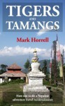 Tigers and Tamangs: How not to do a Nepalese adventure travel reconnaissance (Footsteps on the Mountain travel diaries) - Mark Horrell