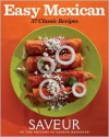 Saveur Easy Mexican: 30 Classic Recipes - Saveur Magazine