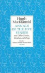Annals of the Five Senses and Other Stories, Sketches and Plays - Hugh MacDiarmid, Roderick Watson, Alan Riach