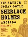 Sherlock Holmes anotado: Relatos I - Arthur Conan Doyle