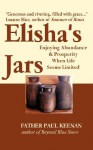 Elisha's Jars: Enjoying Abundance and Prosperity When Life Seems Limited - Paul A. Keenan