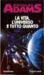 La vita, l'universo e tutto quanto - Douglas Adams, Laura Serra
