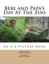 Bebe and Papa's Day at the Zoo: An a -Z Picture Book - Steve Cameron, Cathy Wilkins