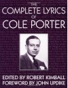 The Complete Lyrics - Cole Porter, Robert Kimball, John Updike