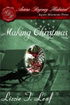 Making Christmas - Lizzie T. Leaf