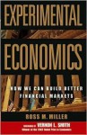 Experimental Economics: How We Can Build Better Financial Markets - Ross M. Miller, Vernon L. Smith