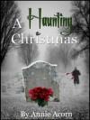 A Haunting Christmas (Annie Acorn's Christmas Shorts) - Annie Acorn
