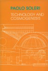 Technology and Cosmogenesis - Paolo Soleri