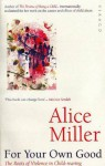 For Your Own Good: Roots of Violence in Child-rearing - Alice Miller
