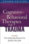 Cognitive-Behavioral Therapies for Trauma, Second Edition - Victoria M. Follette, Josef I. Ruzek