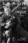 E.B. White on Dogs - E.B. White, Martha White
