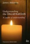 Understanding the Incarnation - James Atkinson