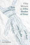 Fifty Writers on Fifty Shades of Grey - Lois H. Gresh, Heather Graham, Midori, Sylvia Day, Rachel Kramer Bussel, Hope Tarr, Marc Shapiro, Jennifer Armintrout, Cecilia Tan, M. Christian, Ryan Field, Debra Hyde, Katharine Sands, Lori Perkins, Pamela Madsen, Judith Regan, Catherine Hiller, D.L. King, Lyss Stern, Rak