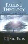 Pauline Theology: Ministry and Society - E. Earle Ellis