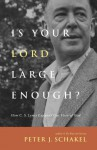 Is Your Lord Large Enough?: How C. S. Lewis Expands Our View of God - Peter J. Schakel