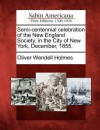 Semi-Centennial Celebration of the New England Society, in the City of New York, December, 1855 - Oliver Wendell Holmes Sr.