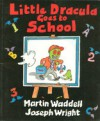 Little Dracula Goes to School - Martin Waddell