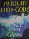 Twilight for the Gods - Ernest K. Gann